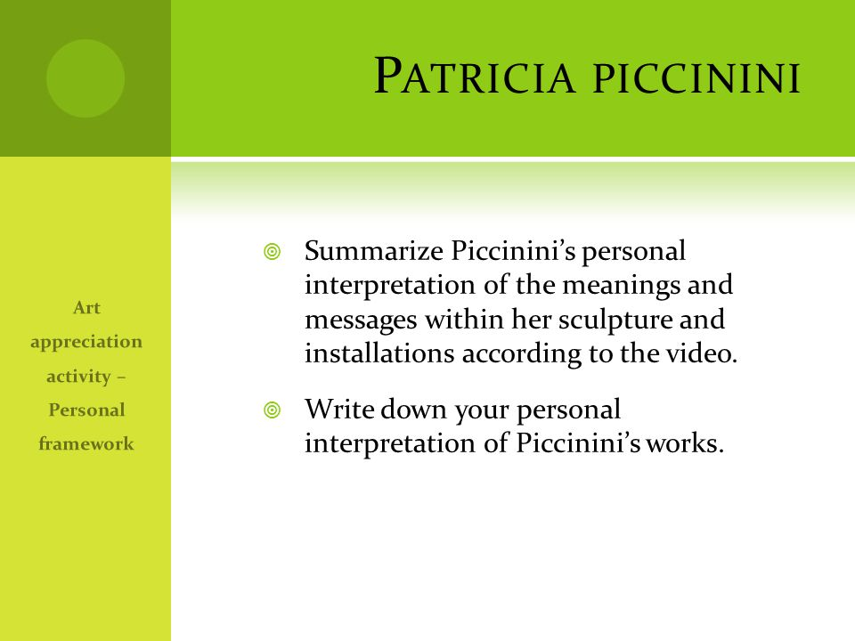 P ATRICIA PICCININI  Summarize Piccinini's personal interpretation of the meanings and messages within her sculpture and installations according to t