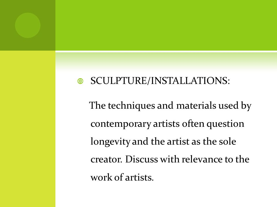  SCULPTURE/INSTALLATIONS: The techniques and materials used by contemporary artists often question longevity and the artist as the sole creator. Disc