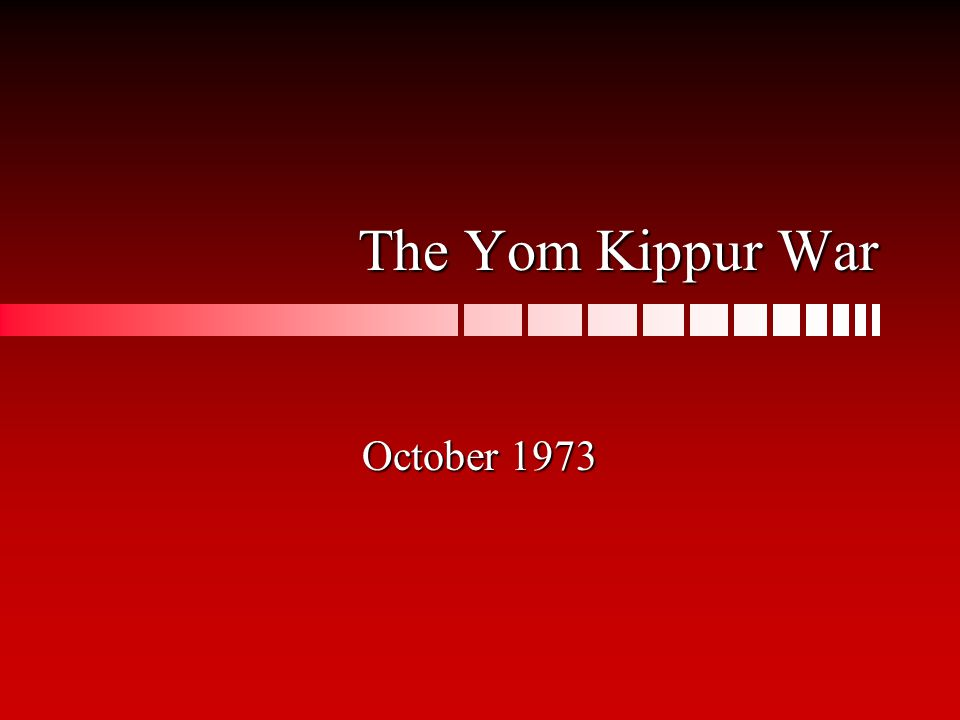 The Yom Kippur War October 1973
