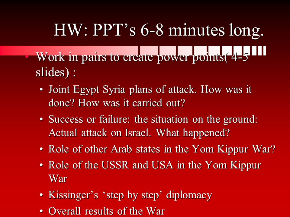 HW: PPT's 6-8 minutes long.
