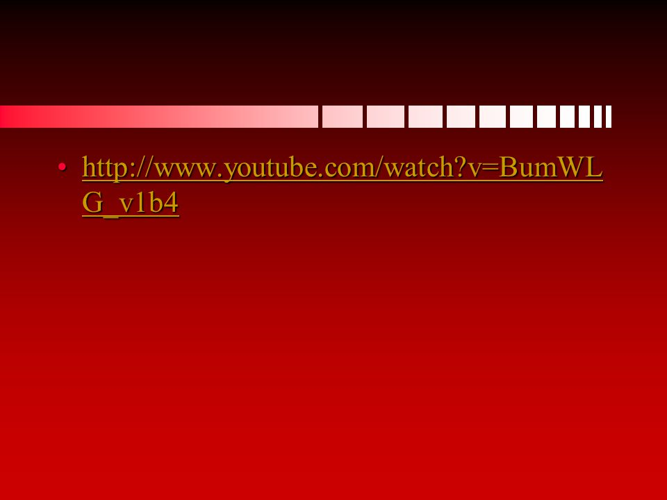 http://www.youtube.com/watch v=BumWL G_v1b4http://www.youtube.com/watch v=BumWL G_v1b4http://www.youtube.com/watch v=BumWL G_v1b4http://www.youtube.com/watch v=BumWL G_v1b4
