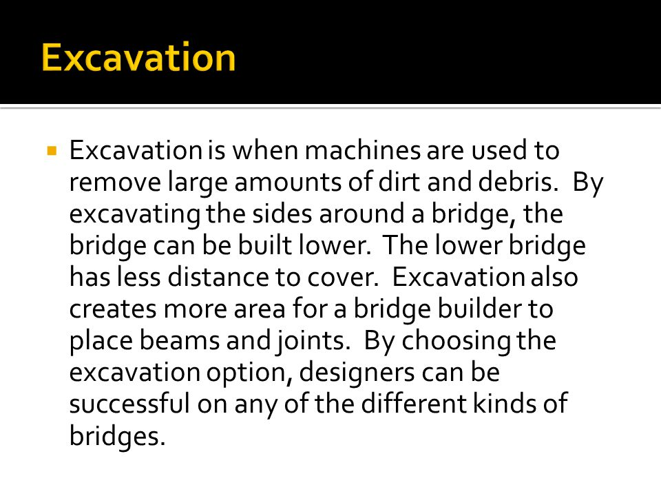  Excavation is when machines are used to remove large amounts of dirt and debris.