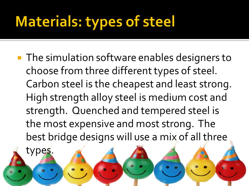  The simulation software enables designers to choose from three different types of steel.