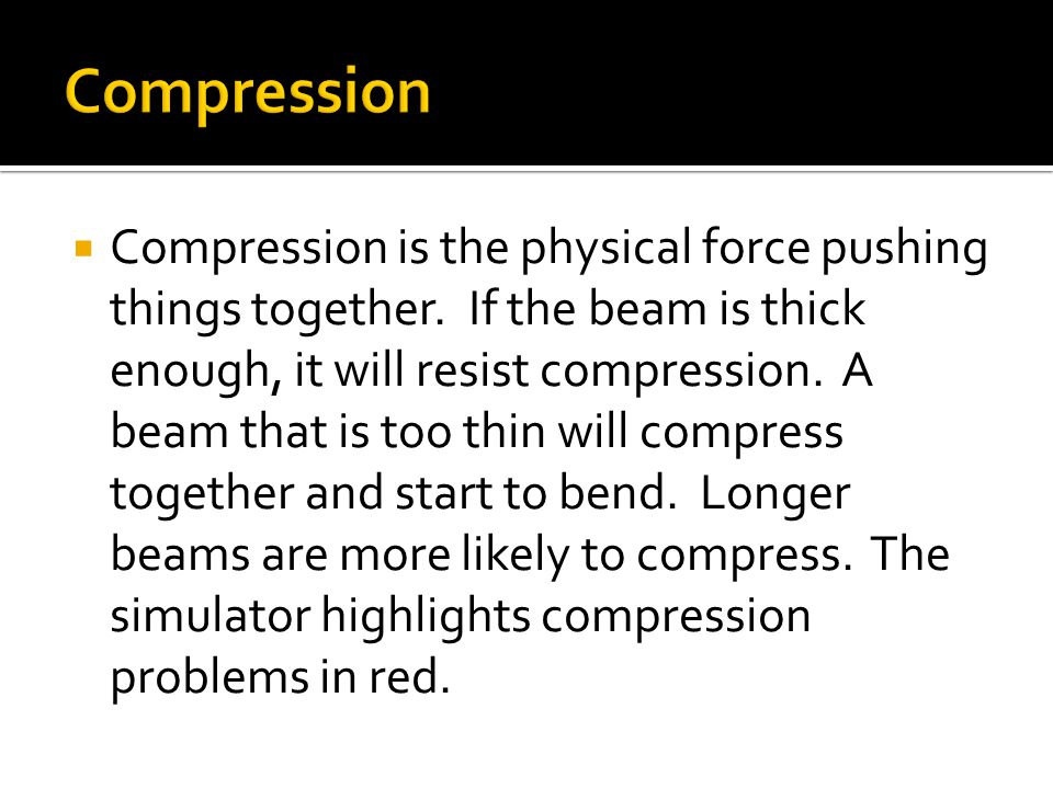  Compression is the physical force pushing things together.