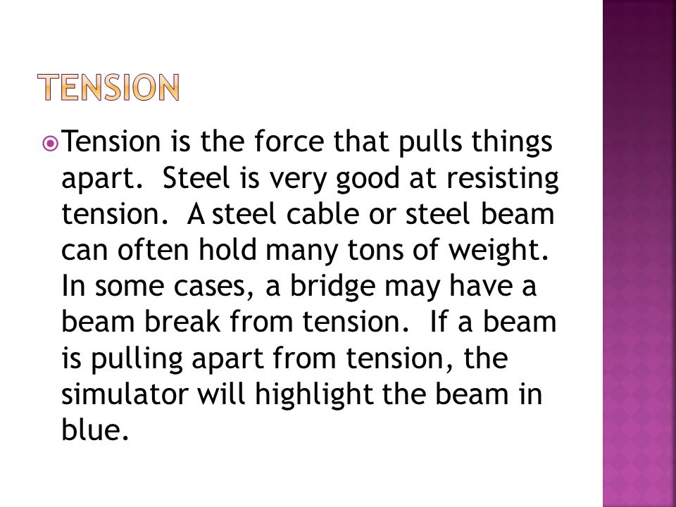  Tension is the force that pulls things apart. Steel is very good at resisting tension.
