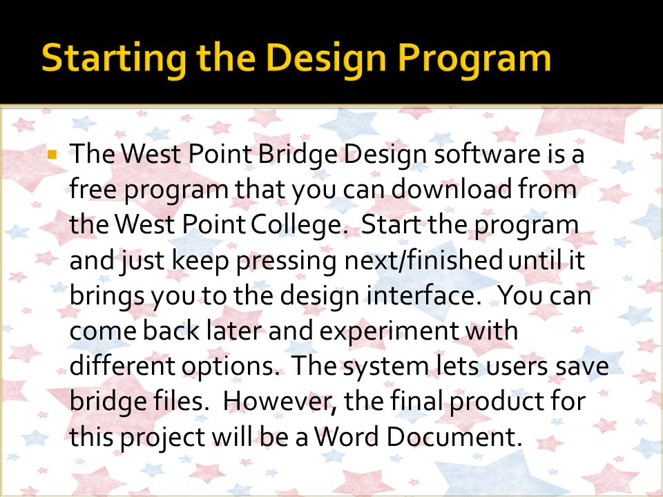  The West Point Bridge Design software is a free program that you can download from the West Point College.