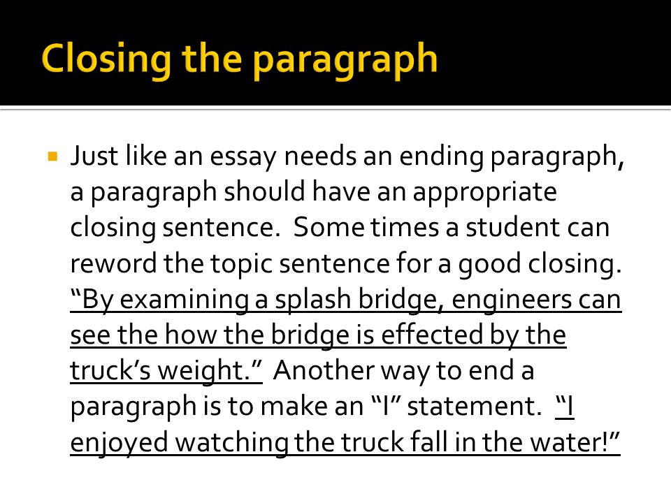  Just like an essay needs an ending paragraph, a paragraph should have an appropriate closing sentence.