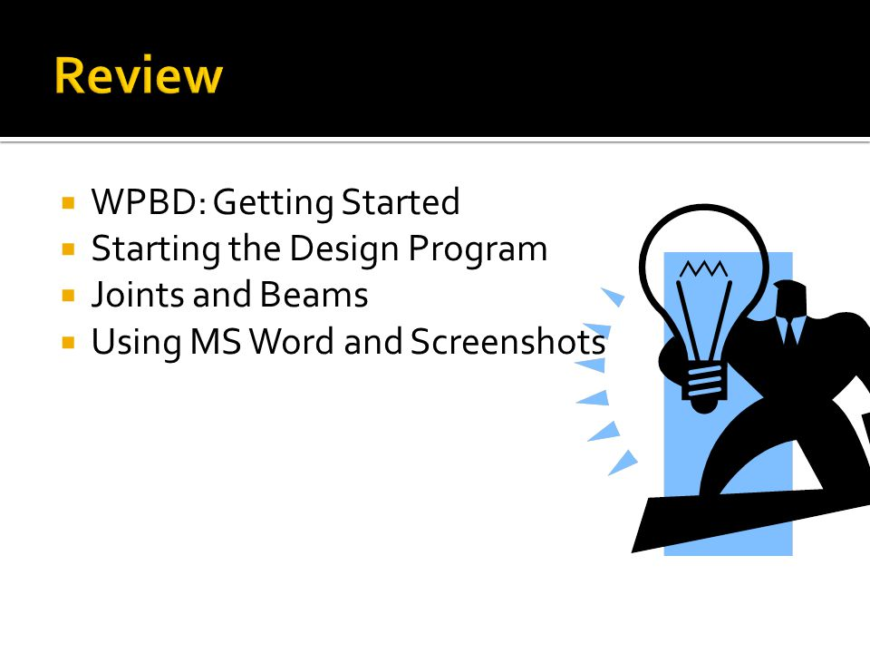  WPBD: Getting Started  Starting the Design Program  Joints and Beams  Using MS Word and Screenshots