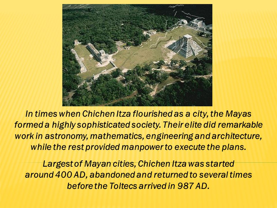 In times when Chichen Itza flourished as a city, the Mayas formed a highly sophisticated society.
