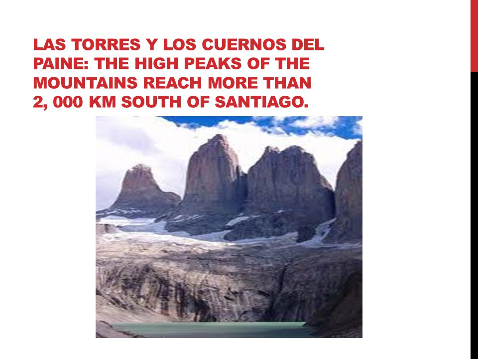 LAS TORRES Y LOS CUERNOS DEL PAINE: THE HIGH PEAKS OF THE MOUNTAINS REACH MORE THAN 2, 000 KM SOUTH OF SANTIAGO.
