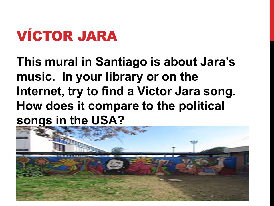 VÍCTOR JARA This mural in Santiago is about Jara's music.
