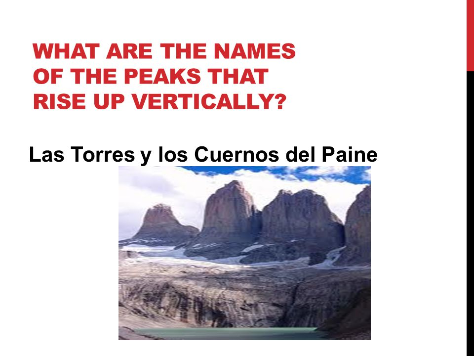 WHAT ARE THE NAMES OF THE PEAKS THAT RISE UP VERTICALLY? Las Torres y los Cuernos del Paine