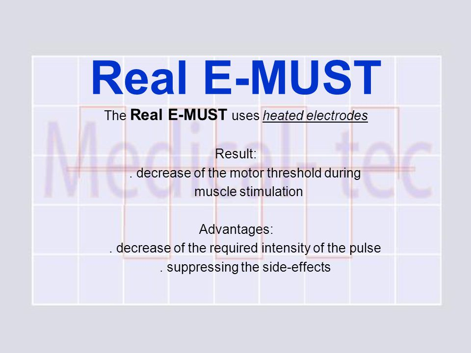 Real E-MUST The Real E-MUST uses heated electrodes Result:.