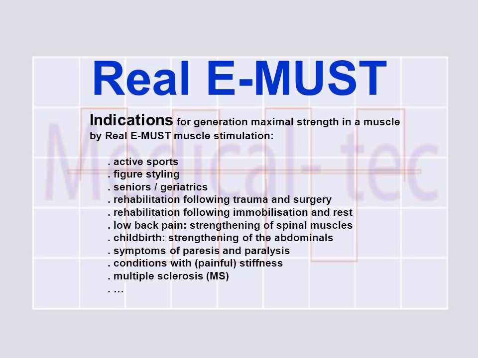 Real E-MUST Indications for generation maximal strength in a muscle by Real E-MUST muscle stimulation:.