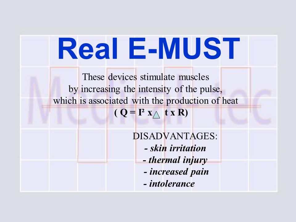 Real E-MUST These devices stimulate muscles by increasing the intensity of the pulse, which is associated with the production of heat ( Q = I² x t x R) DISADVANTAGES: - skin irritation - thermal injury - increased pain - intolerance