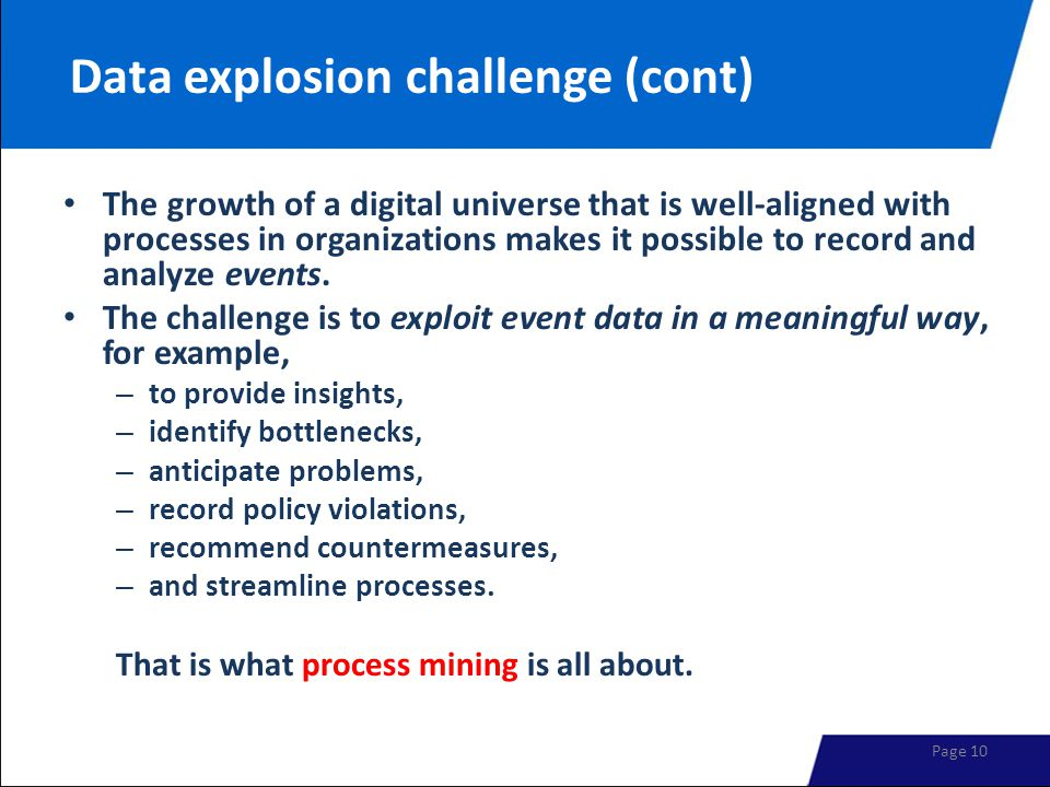 Data explosion challenge (cont) The growth of a digital universe that is well-aligned with processes in organizations makes it possible to record and