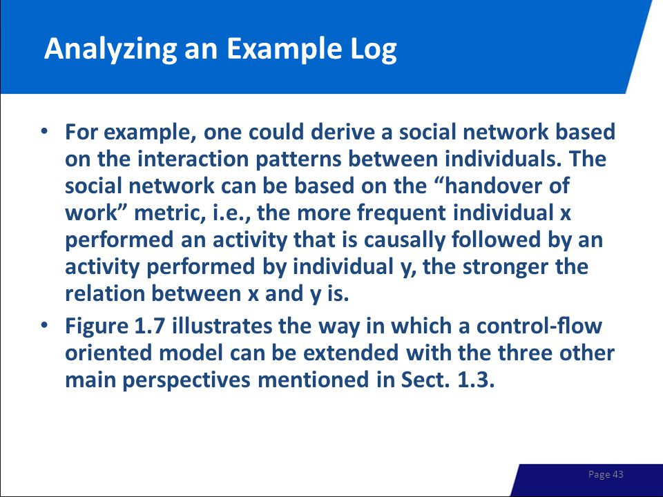 Analyzing an Example Log For example, one could derive a social network based on the interaction patterns between individuals.