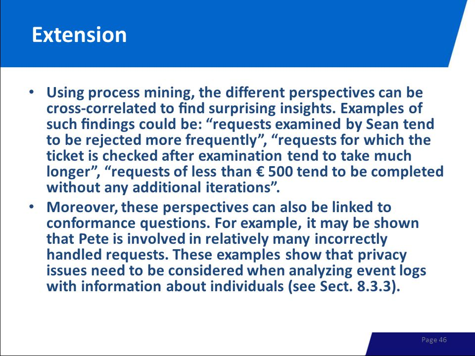 """Extension Using process mining, the different perspectives can be cross-correlated to find surprising insights. Examples of such findings could be: """"req"""