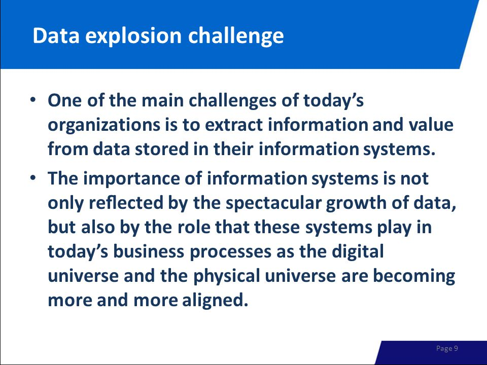 Data explosion challenge One of the main challenges of today's organizations is to extract information and value from data stored in their information systems.