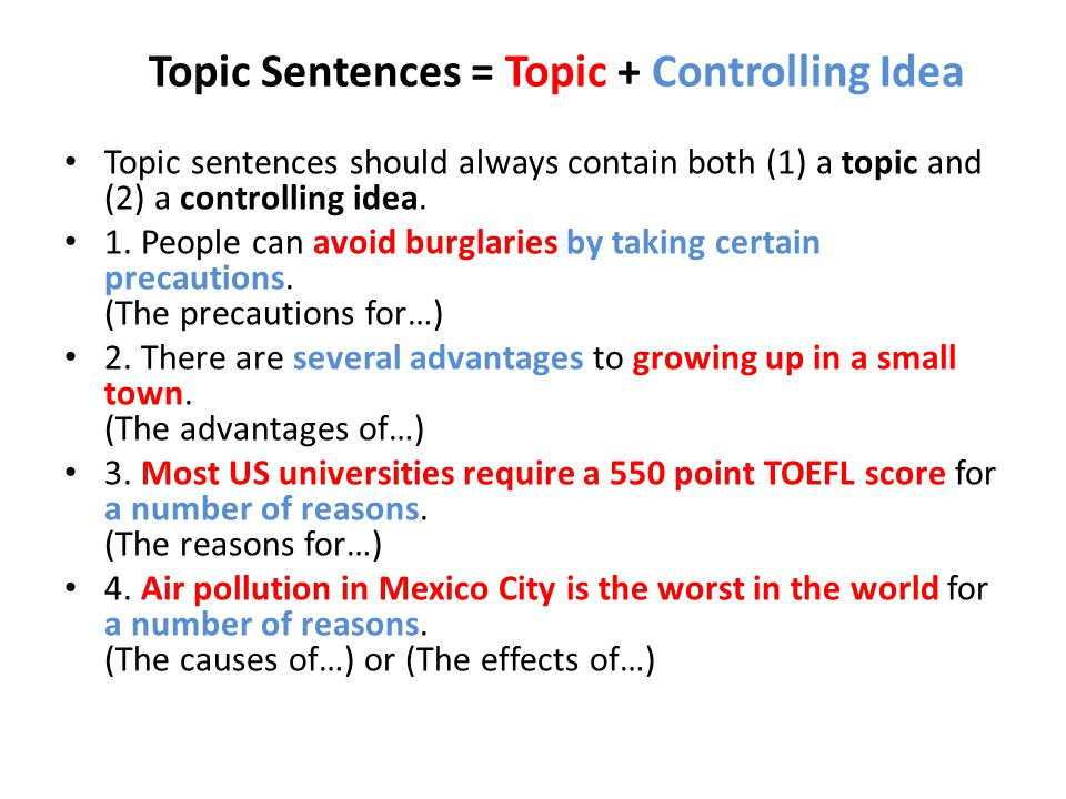 Topic Sentences = Topic + Controlling Idea Topic sentences should always contain both (1) a topic and (2) a controlling idea. 1. People can avoid burg