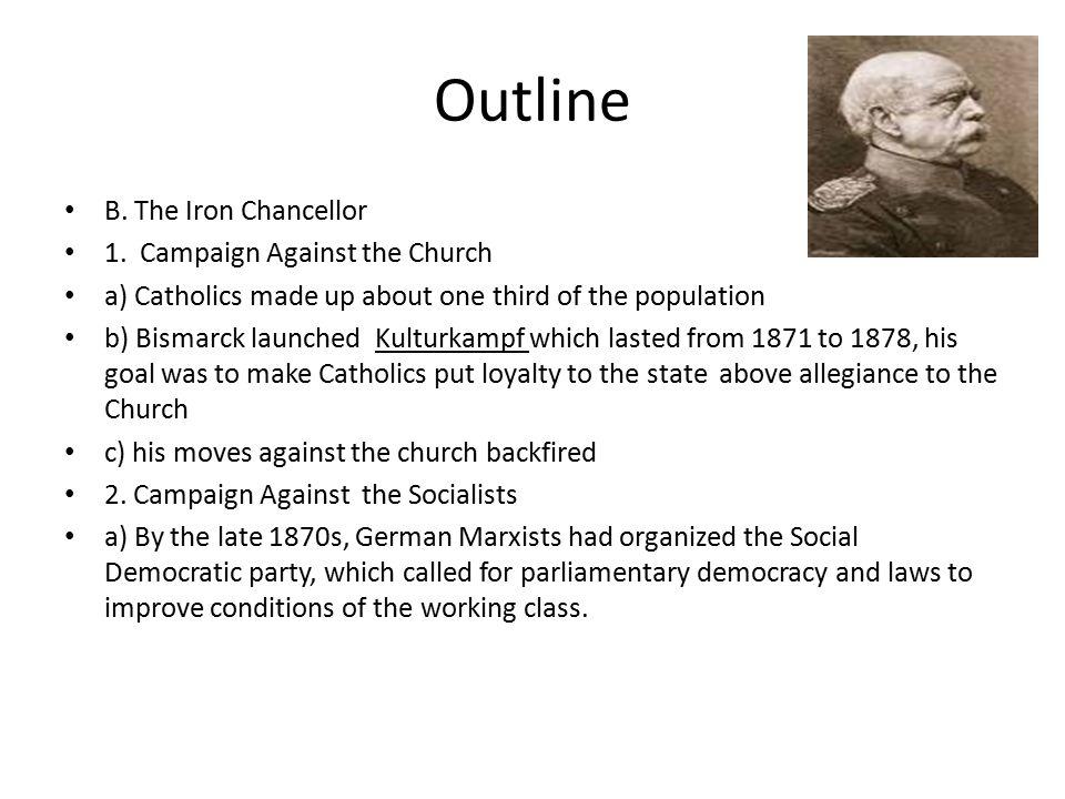 Outline B. The Iron Chancellor 1.