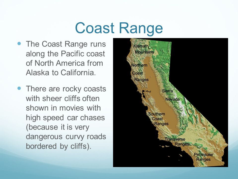 Coast Range The Coast Range runs along the Pacific coast of North America from Alaska to California.