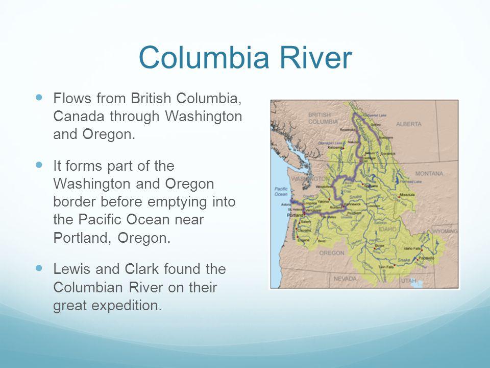 Columbia River Flows from British Columbia, Canada through Washington and Oregon.
