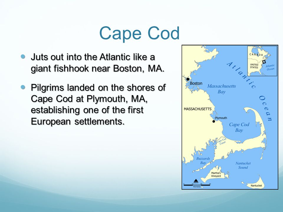 Cape Cod Juts out into the Atlantic like a giant fishhook near Boston, MA. Juts out into the Atlantic like a giant fishhook near Boston, MA. Pilgrims