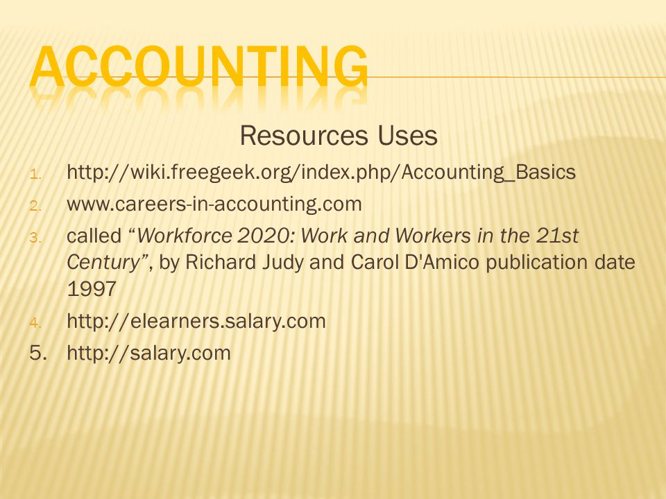 Resources Uses 1. http://wiki.freegeek.org/index.php/Accounting_Basics 2.