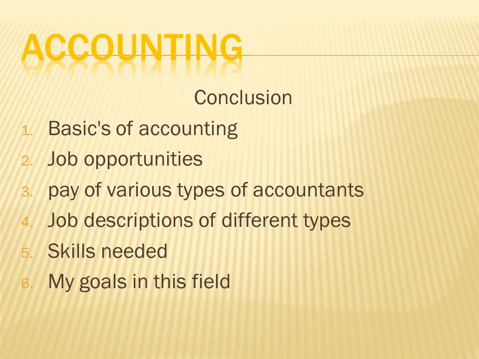 Conclusion 1. Basic s of accounting 2. Job opportunities 3.