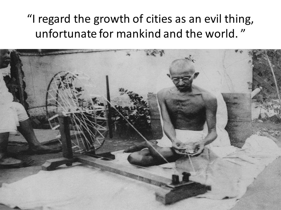 """""""I regard the growth of cities as an evil thing, unfortunate for mankind and the world. """""""