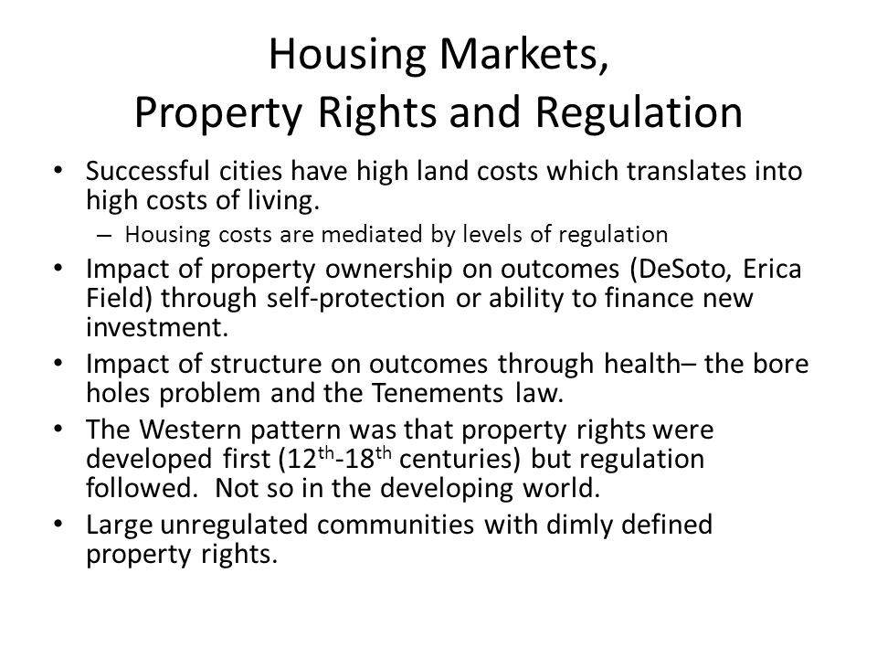 Housing Markets, Property Rights and Regulation Successful cities have high land costs which translates into high costs of living. – Housing costs are
