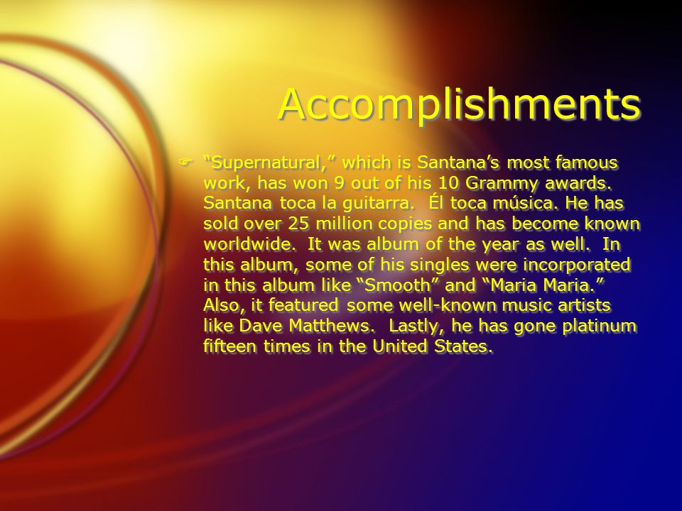 Accomplishments F Supernatural, which is Santana's most famous work, has won 9 out of his 10 Grammy awards.