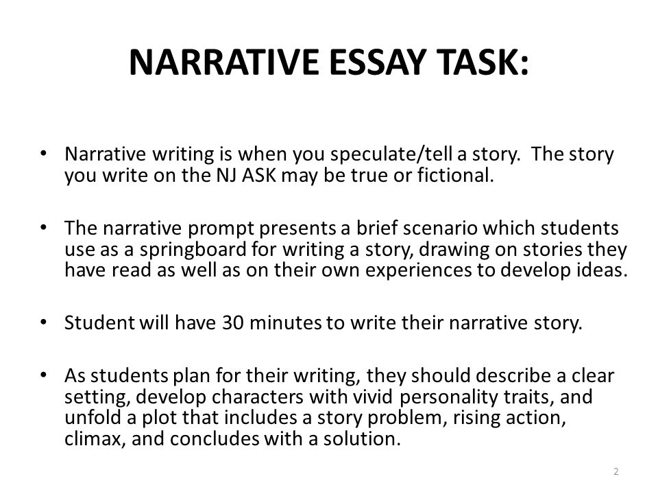 2 Narrative writing is when you speculate/tell a story. The story you write on the NJ ASK may be true or fictional. The narrative prompt presents a br