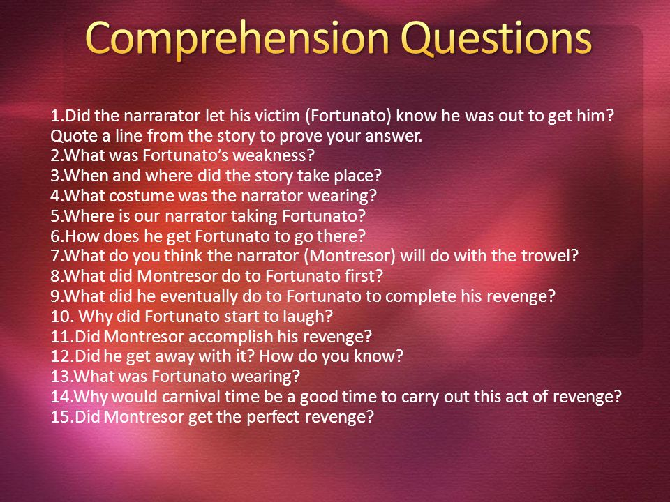 1.Did the narrarator let his victim (Fortunato) know he was out to get him.