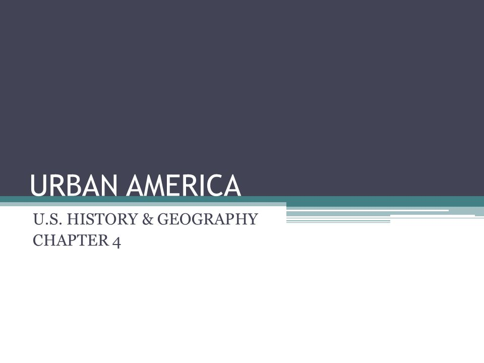 URBAN AMERICA U.S. HISTORY & GEOGRAPHY CHAPTER 4