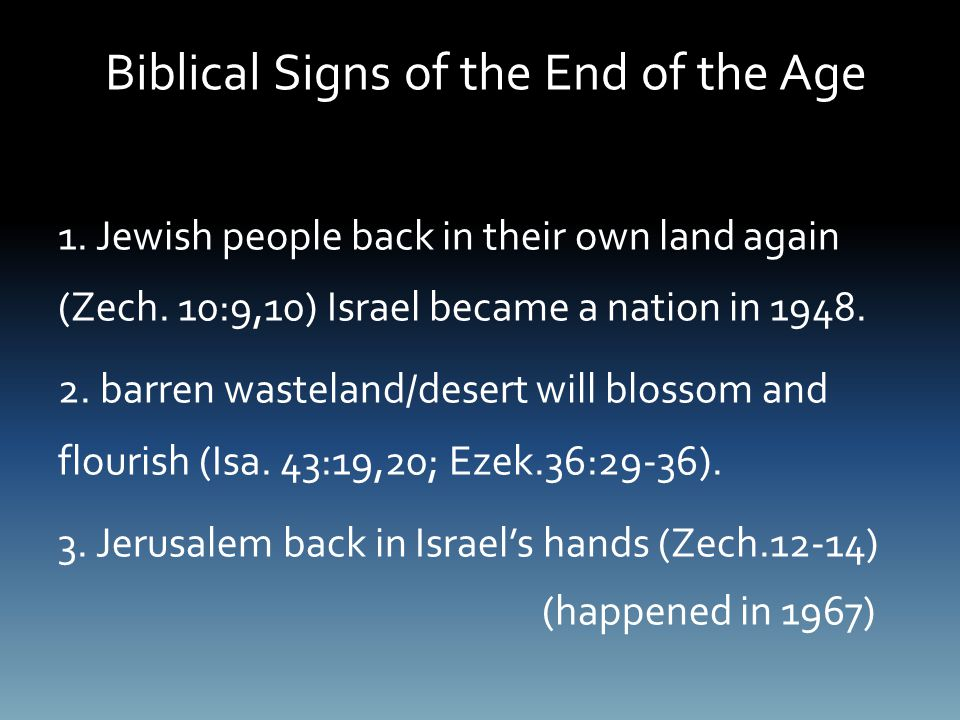 Biblical Signs of the End of the Age 1. Jewish people back in their own land again (Zech.