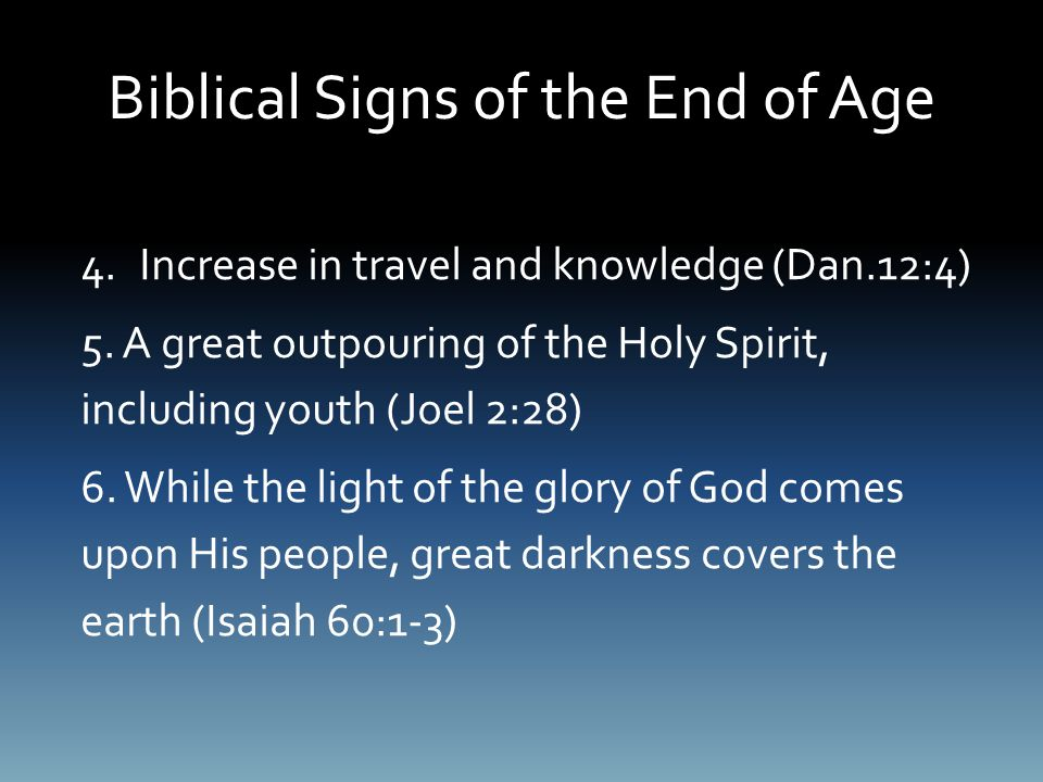 Biblical Signs of the End of Age 4.Increase in travel and knowledge (Dan.12:4) 5.