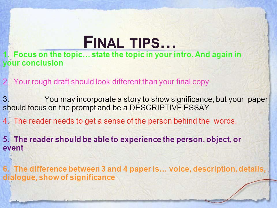 F INAL TIPS … 1. Focus on the topic… state the topic in your intro.