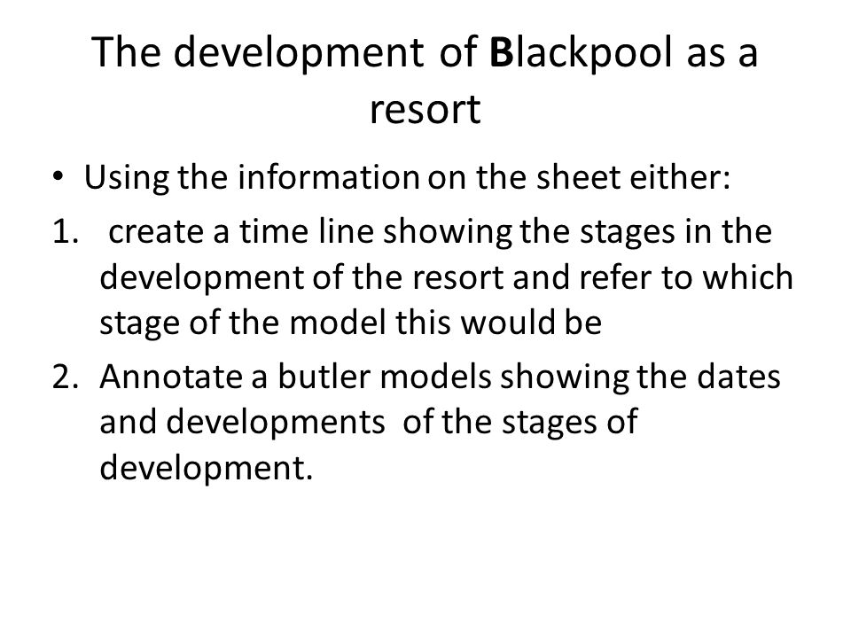 The development of Blackpool as a resort Using the information on the sheet either: 1.