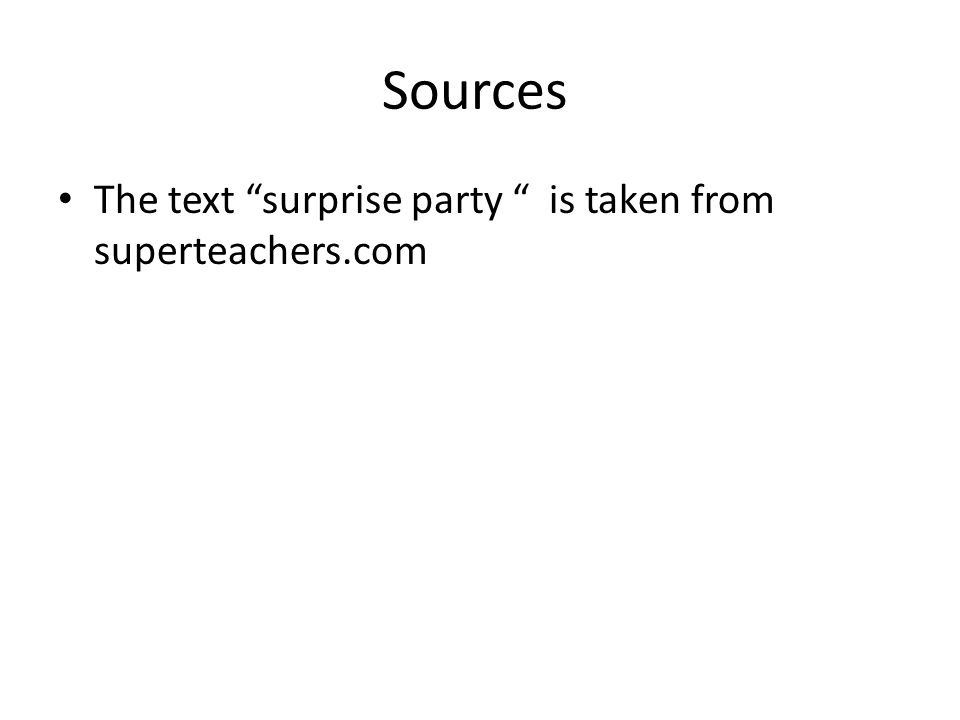 "Sources The text ""surprise party "" is taken from superteachers.com"