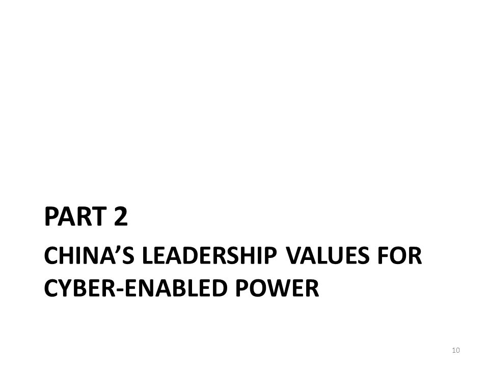 CHINA'S LEADERSHIP VALUES FOR CYBER-ENABLED POWER PART 2 10