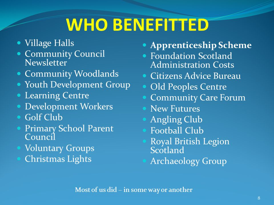 WHO BENEFITTED Village Halls Community Council Newsletter Community Woodlands Youth Development Group Learning Centre Development Workers Golf Club Pr