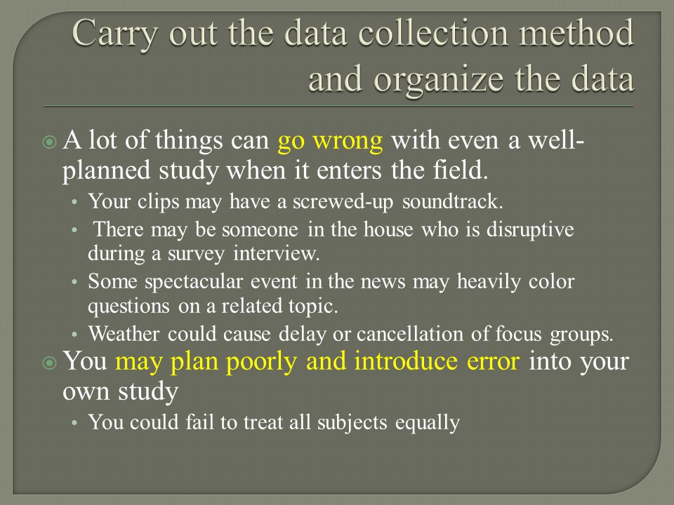  A lot of things can go wrong with even a well- planned study when it enters the field.