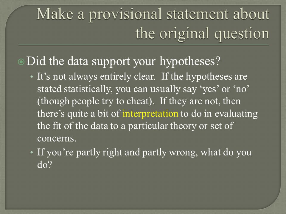  Did the data support your hypotheses. It's not always entirely clear.