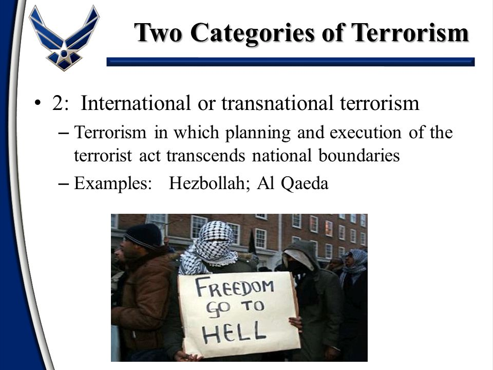 2: International or transnational terrorism – Terrorism in which planning and execution of the terrorist act transcends national boundaries – Examples
