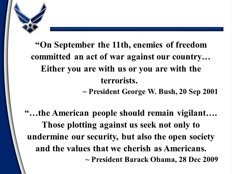 """On September the 11th, enemies of freedom committed an act of war against our country… Either you are with us or you are with the terrorists. ~ Presi"
