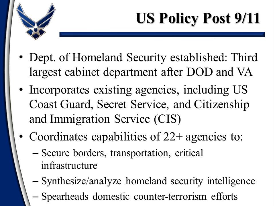 Dept. of Homeland Security established: Third largest cabinet department after DOD and VA Incorporates existing agencies, including US Coast Guard, Se