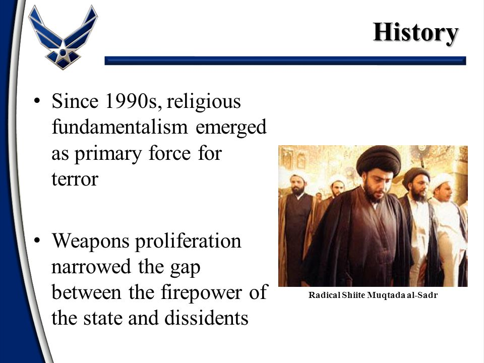 Since 1990s, religious fundamentalism emerged as primary force for terror Weapons proliferation narrowed the gap between the firepower of the state an