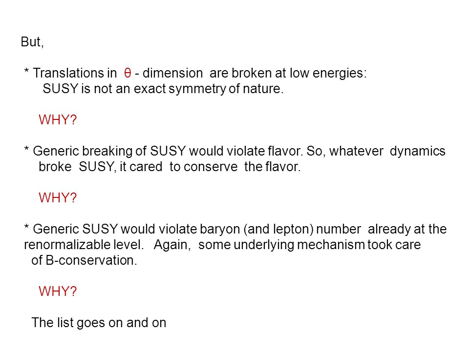 But, * Translations in θ - dimension are broken at low energies: SUSY is not an exact symmetry of nature.